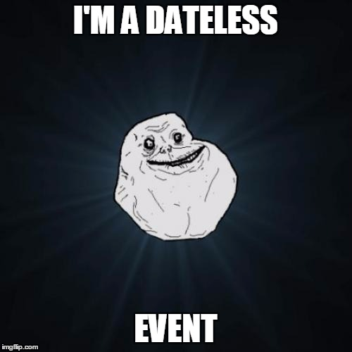 I'M A DATELESS EVENT | made w/ Imgflip meme maker