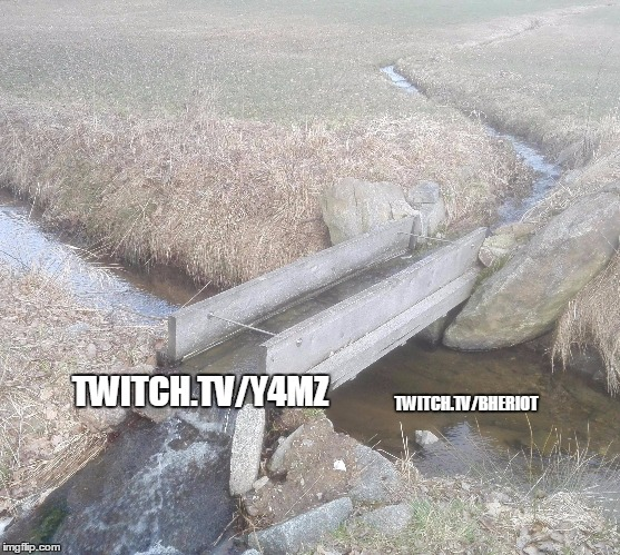 TWITCH.TV/BHERIOT TWITCH.TV/Y4MZ | made w/ Imgflip meme maker