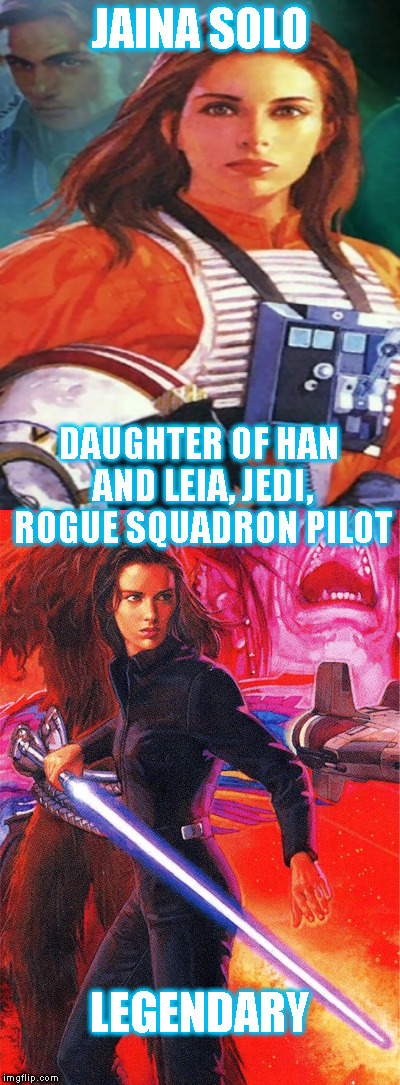 Star Wars Expanded Universe Character Spotlight: Jaina Solo |  JAINA SOLO; DAUGHTER OF HAN AND LEIA, JEDI, ROGUE SQUADRON PILOT; LEGENDARY | image tagged in memes,star wars,star wars treu canon,legends,star wars kills disney,star wars eu character spotlight | made w/ Imgflip meme maker