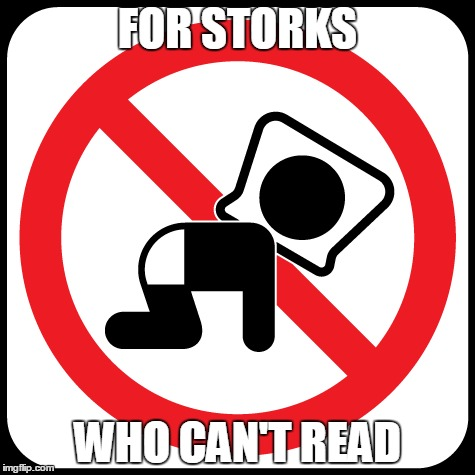 FOR STORKS WHO CAN'T READ | made w/ Imgflip meme maker