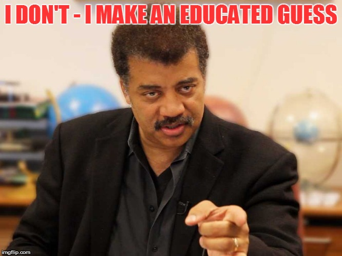 I DON'T - I MAKE AN EDUCATED GUESS | made w/ Imgflip meme maker