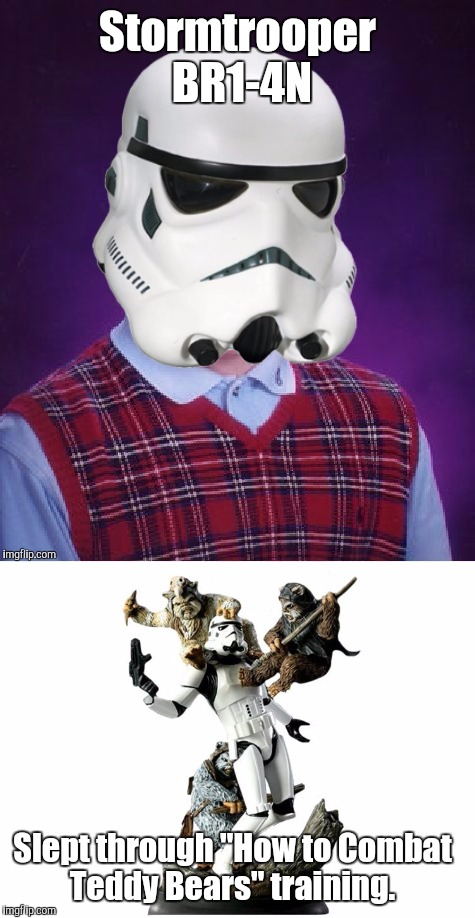 "Bad Luck Stormtrooper BR1-4N | Stormtrooper BR1-4N Slept through ""How to Combat Teddy Bears"" training. 