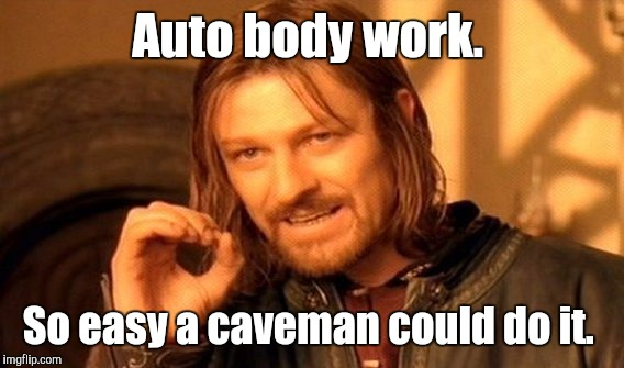 One Does Not Simply Meme | Auto body work. So easy a caveman could do it. | image tagged in memes,one does not simply | made w/ Imgflip meme maker