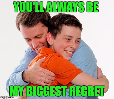 YOU'LL ALWAYS BE MY BIGGEST REGRET | made w/ Imgflip meme maker