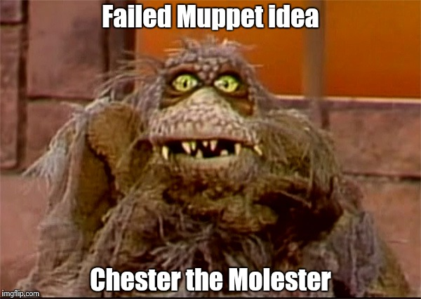 Because everyone has that Uncle they should stay away from | Failed Muppet idea Chester the Molester | image tagged in scred,muppets | made w/ Imgflip meme maker