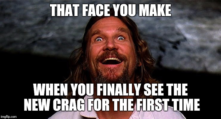 THAT FACE YOU MAKE WHEN YOU FINALLY SEE THE NEW CRAG FOR THE FIRST TIME | image tagged in climbing,rock climbing | made w/ Imgflip meme maker