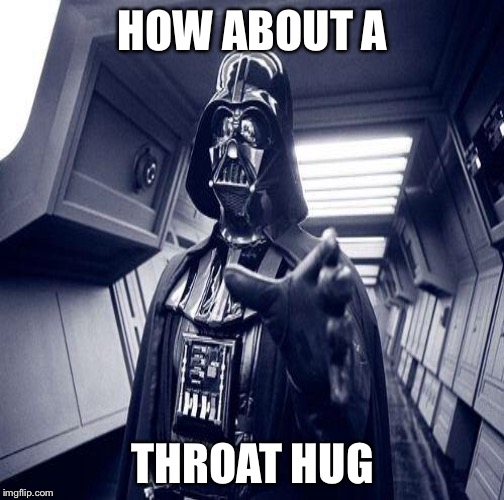 HOW ABOUT A THROAT HUG | made w/ Imgflip meme maker