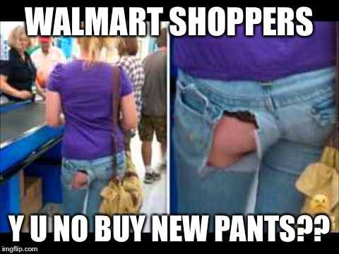 WALMART SHOPPERS Y U NO BUY NEW PANTS?? | made w/ Imgflip meme maker