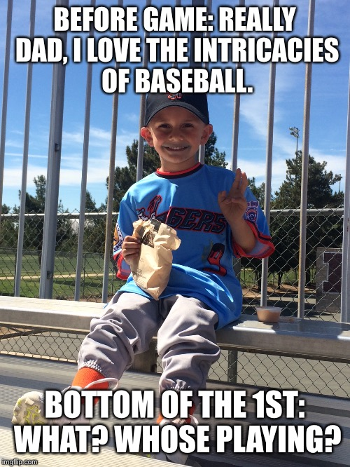 Baseball | BEFORE GAME: REALLY DAD, I LOVE THE INTRICACIES OF BASEBALL. BOTTOM OF THE 1ST: WHAT? WHOSE PLAYING? | image tagged in baseball,food,hungry kids | made w/ Imgflip meme maker
