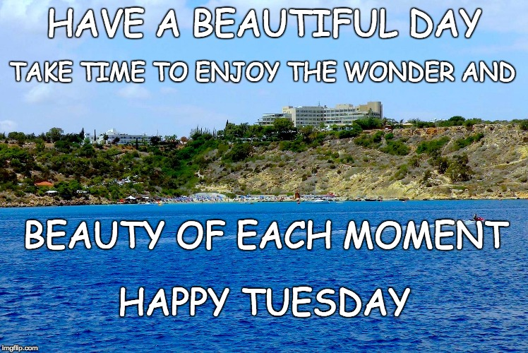 Enjoy life!!! | HAVE A BEAUTIFUL DAY HAPPY TUESDAY TAKE TIME TO ENJOY THE WONDER AND BEAUTY OF EACH MOMENT | image tagged in ayia napa,cyprus,fantasy boat,boat party,sea,holidays | made w/ Imgflip meme maker