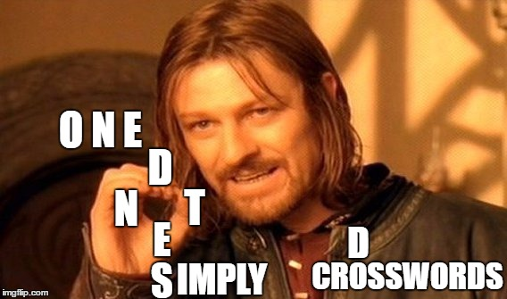 One Does Not Simply Do Crosswords | O N E D E S N T IMPLY CROSSWORDS D | image tagged in memes,one does not simply,cryptic crossword | made w/ Imgflip meme maker