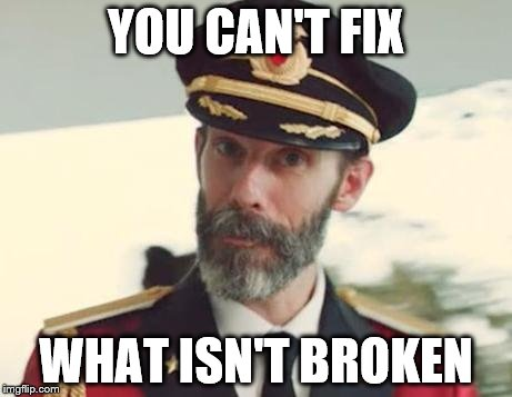 Captain Obvious | YOU CAN'T FIX WHAT ISN'T BROKEN | image tagged in captain obvious | made w/ Imgflip meme maker