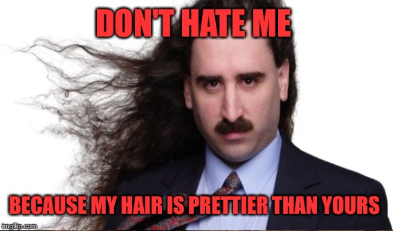DON'T HATE ME BECAUSE MY HAIR IS PRETTIER THAN YOURS | made w/ Imgflip meme maker