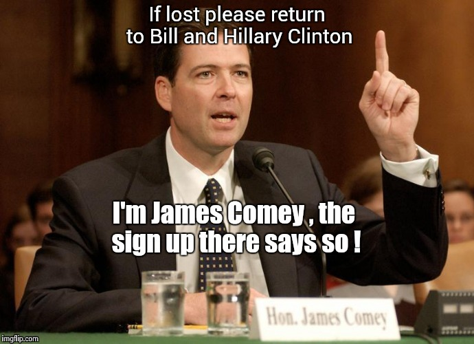 If lost please return to Bill and Hillary Clinton | image tagged in phoney comey | made w/ Imgflip meme maker
