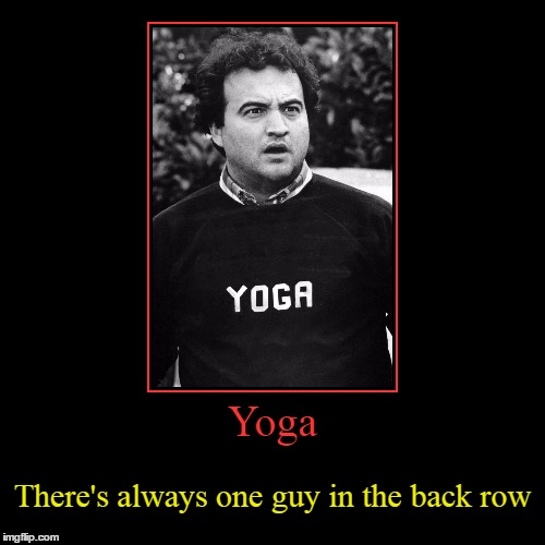 Yoga Pants Week | Yoga | There's always one guy in the back row | image tagged in funny,demotivationals,yoga pants week,animal house,toga,college | made w/ Imgflip demotivational maker