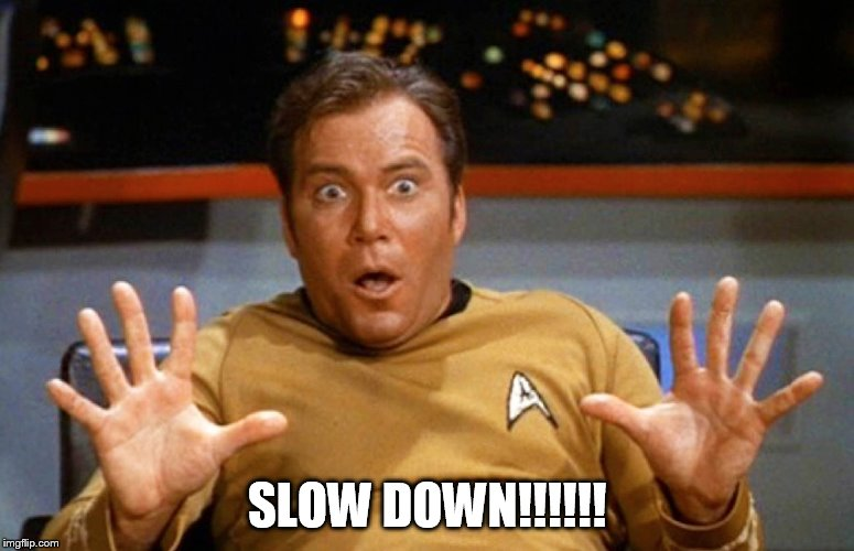SLOW DOWN!!!!!! | made w/ Imgflip meme maker