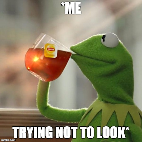 But Thats None Of My Business Meme | *ME TRYING NOT TO LOOK* | image tagged in memes,but thats none of my business,kermit the frog | made w/ Imgflip meme maker