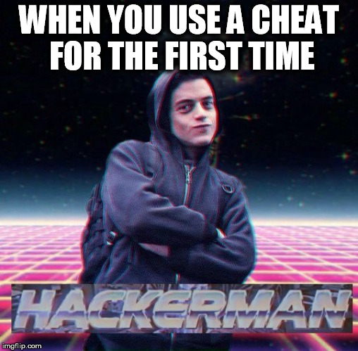noobs be like  | WHEN YOU USE A CHEAT FOR THE FIRST TIME | image tagged in hackerman,noobs,dumb ass | made w/ Imgflip meme maker