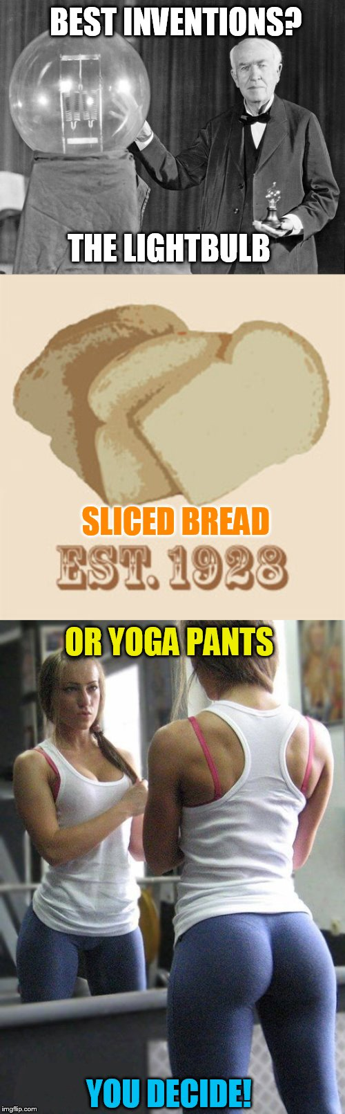 The Best Invention Is? Yoga Pant's Week A Tetsuoswrath/Lynch1979 Event March 20th--27th |  BEST INVENTIONS? THE LIGHTBULB; SLICED BREAD; OR YOGA PANTS; YOU DECIDE! | image tagged in yoga pants week,yoga pants,lightbulb,sliced bread,meme,inventions | made w/ Imgflip meme maker