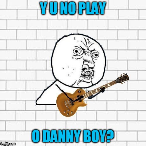 Y U NO PLAY O DANNY BOY? | made w/ Imgflip meme maker