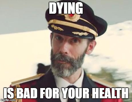 Captain Obvious | DYING IS BAD FOR YOUR HEALTH | image tagged in captain obvious | made w/ Imgflip meme maker