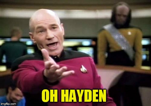 Picard Wtf Meme | OH HAYDEN | image tagged in memes,picard wtf | made w/ Imgflip meme maker