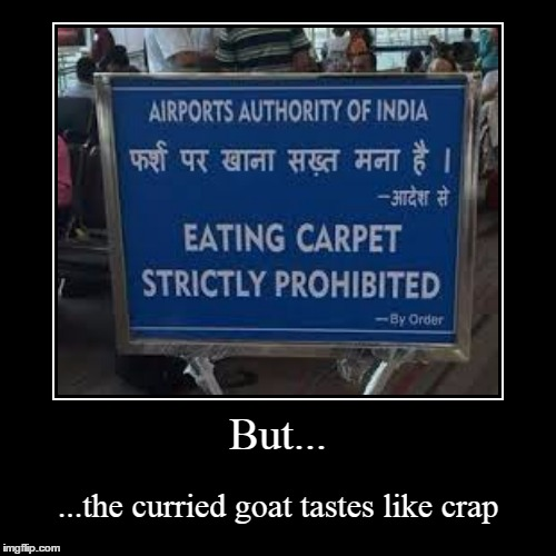 now 'munching' carpet? that's different - but always ask first | But... | ...the curried goat tastes like crap | image tagged in funny,demotivationals | made w/ Imgflip demotivational maker