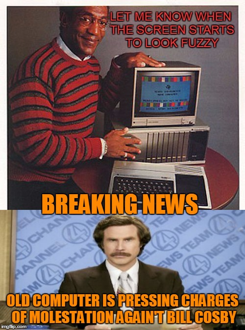 BREAKING NEWS OLD COMPUTER IS PRESSING CHARGES OF MOLESTATION AGAIN'T BILL COSBY | made w/ Imgflip meme maker