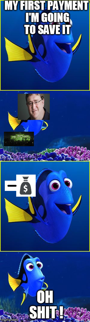 when you get your first payment :v | MY FIRST PAYMENT I'M GOING TO SAVE IT OH SHIT ! | image tagged in memes,video games,dory i got it wait what? | made w/ Imgflip meme maker