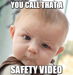 Skeptical Baby Meme | YOU CALL THAT A SAFETY VIDEO | image tagged in memes,skeptical baby | made w/ Imgflip meme maker