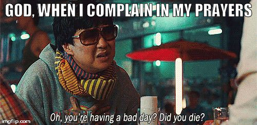 GOD, WHEN I COMPLAIN IN MY PRAYERS | image tagged in mr chow | made w/ Imgflip meme maker