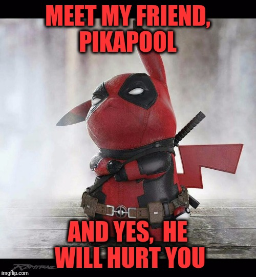 MEET MY FRIEND, PIKAPOOL AND YES,  HE WILL HURT YOU | image tagged in memes,funny memes,deadpool,pikachu | made w/ Imgflip meme maker