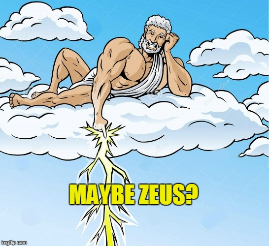 MAYBE ZEUS? | made w/ Imgflip meme maker
