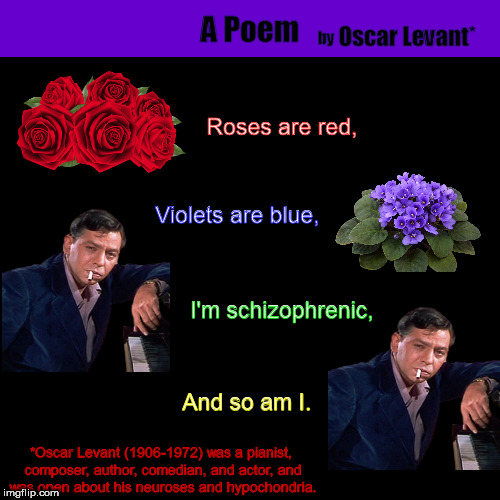 A Poem by Oscar Levant, America's First Publicly Dysfunctional Celebrity.  | image tagged in oscar levant,roses are red,poem,schizophrenia,funny,memes | made w/ Imgflip meme maker