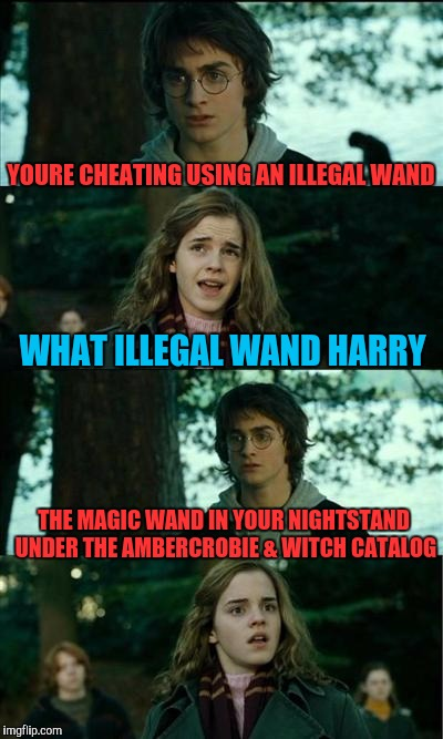 A Fishy Wand | YOURE CHEATING USING AN ILLEGAL WAND WHAT ILLEGAL WAND HARRY THE MAGIC WAND IN YOUR NIGHTSTAND UNDER THE AMBERCROBIE & WITCH CATALOG | image tagged in memes,horny harry | made w/ Imgflip meme maker