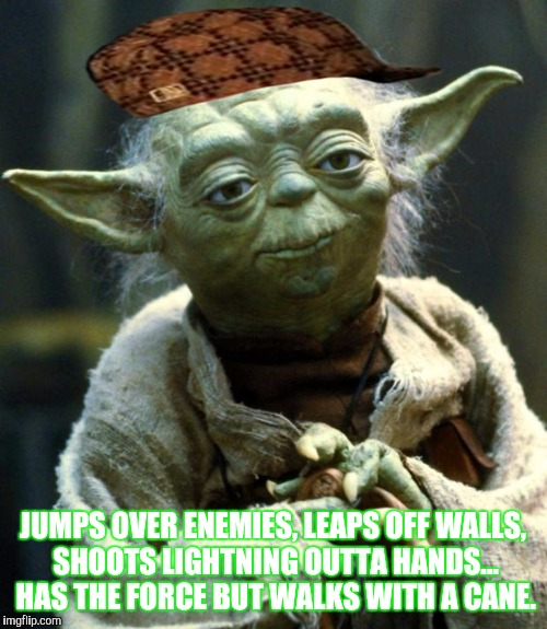 Star Wars Yoda Meme | JUMPS OVER ENEMIES, LEAPS OFF WALLS, SHOOTS LIGHTNING OUTTA HANDS... HAS THE FORCE BUT WALKS WITH A CANE. | image tagged in memes,star wars yoda,scumbag | made w/ Imgflip meme maker