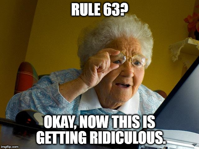 That's Not What Rule 63 Is Either. | RULE 63? OKAY, NOW THIS IS GETTING RIDICULOUS. | image tagged in memes,grandma finds the internet | made w/ Imgflip meme maker
