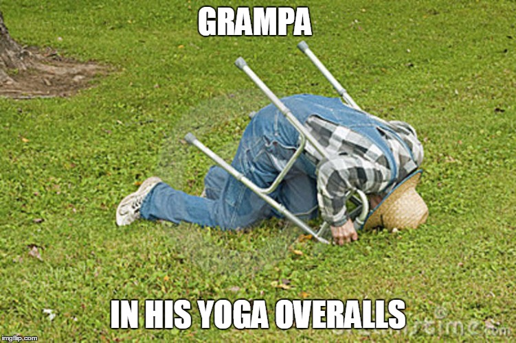 GRAMPA IN HIS YOGA OVERALLS | made w/ Imgflip meme maker