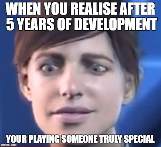 special | WHEN YOU REALISE AFTER 5 YEARS OF DEVELOPMENT YOUR PLAYING SOMEONE TRULY SPECIAL | image tagged in special | made w/ Imgflip meme maker