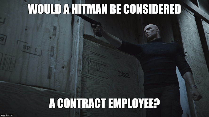 WOULD A HITMAN BE CONSIDERED A CONTRACT EMPLOYEE? | made w/ Imgflip meme maker