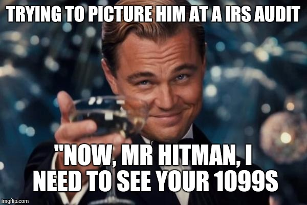"Leonardo Dicaprio Cheers Meme | TRYING TO PICTURE HIM AT A IRS AUDIT ""NOW, MR HITMAN, I NEED TO SEE YOUR 1099S 