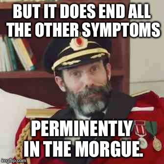 BUT IT DOES END ALL THE OTHER SYMPTOMS PERMINENTLY IN THE MORGUE. | made w/ Imgflip meme maker