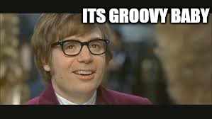 ITS GROOVY BABY | made w/ Imgflip meme maker