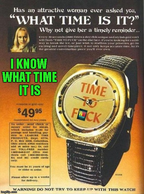 Old Ad Week ... A Swiggys-back Event | I KNOW WHAT TIME IT IS | image tagged in what time is it,memes,old ad week,old ads,funny,swiggys-back | made w/ Imgflip meme maker