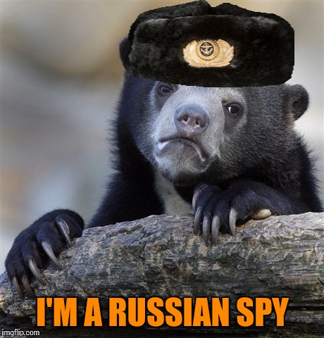 Confession Bear Meme | I'M A RUSSIAN SPY | image tagged in memes,confession bear | made w/ Imgflip meme maker