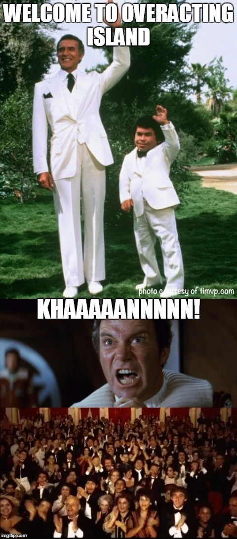 Overacting Island | WELCOME TO OVERACTING ISLAND KHAAAAANNNNN! | image tagged in fantasy island,star trek,crowd of people | made w/ Imgflip meme maker