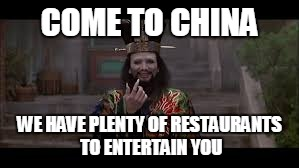 Big Trouble | COME TO CHINA WE HAVE PLENTY OF RESTAURANTS TO ENTERTAIN YOU | image tagged in big trouble | made w/ Imgflip meme maker