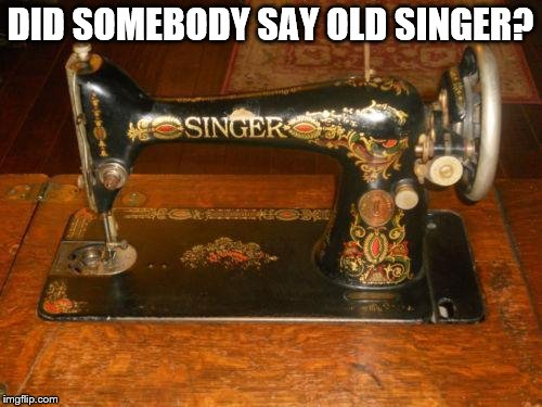 DID SOMEBODY SAY OLD SINGER? | made w/ Imgflip meme maker