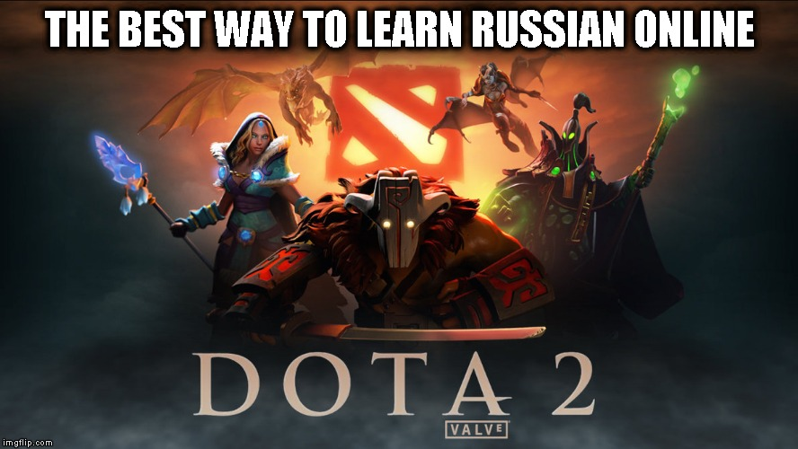 Dota 2 |  THE BEST WAY TO LEARN RUSSIAN ONLINE | image tagged in dota 2,dota2,russian,studying,online gaming | made w/ Imgflip meme maker