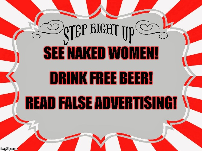 WELCOME TO IMGFLIP! | READ FALSE ADVERTISING! SEE NAKED WOMEN! DRINK FREE BEER! | image tagged in step right up carnival sign,memes,imgflip,false advertising,beer,naked | made w/ Imgflip meme maker